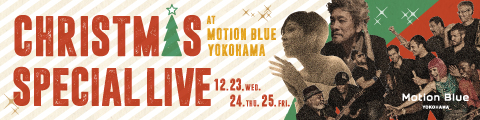 CHRISTMAS SPECIAL LIVE AT MOTION BLUE YOKOHAMA